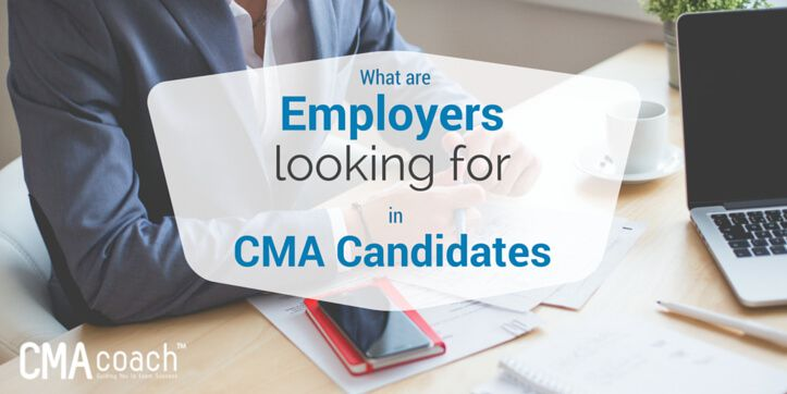 What are employers looking for in CMA candidates