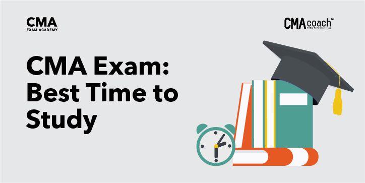 CMA Exam: Best Time to Study