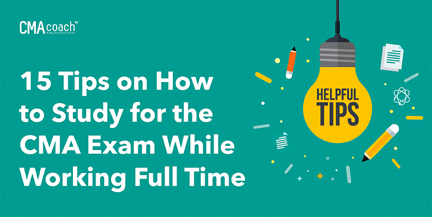 15 tips on how to study for the CMA exam while working full time