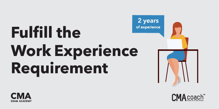 Fulfill the work experience requirements to become a cma
