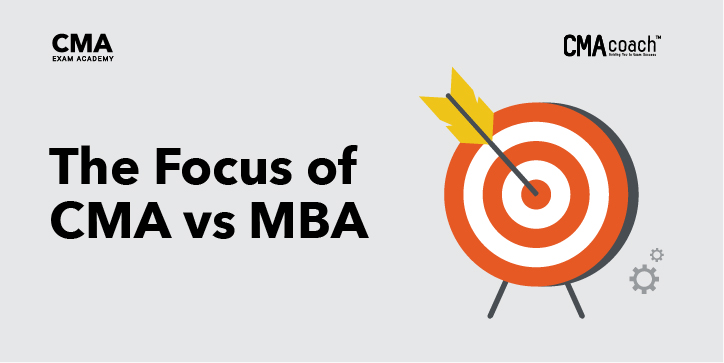 The Focus of CMA vs MBA
