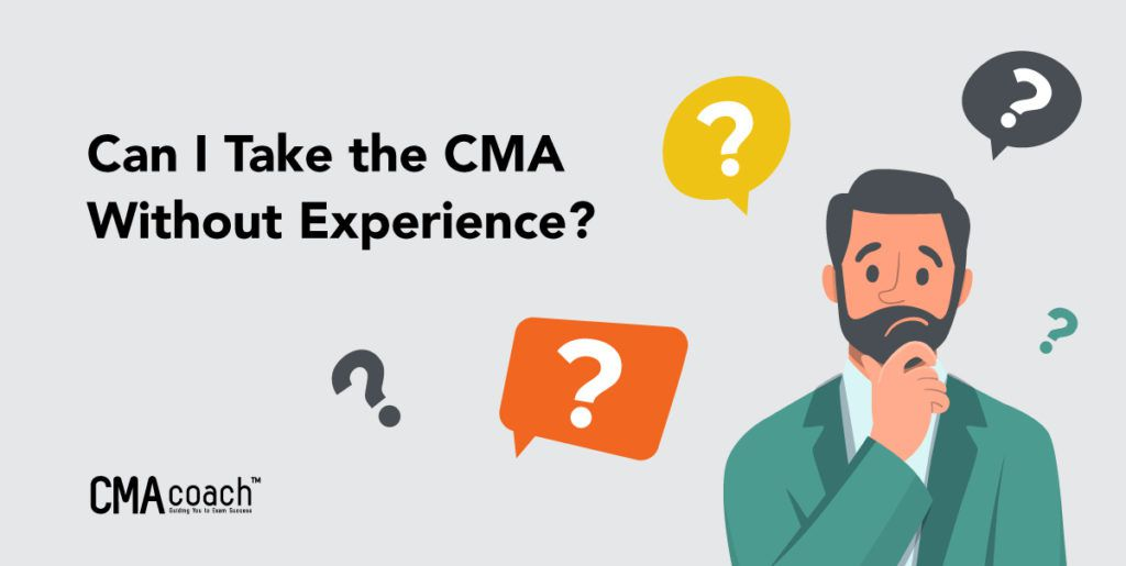 Can I take the CMA Exam without experience?