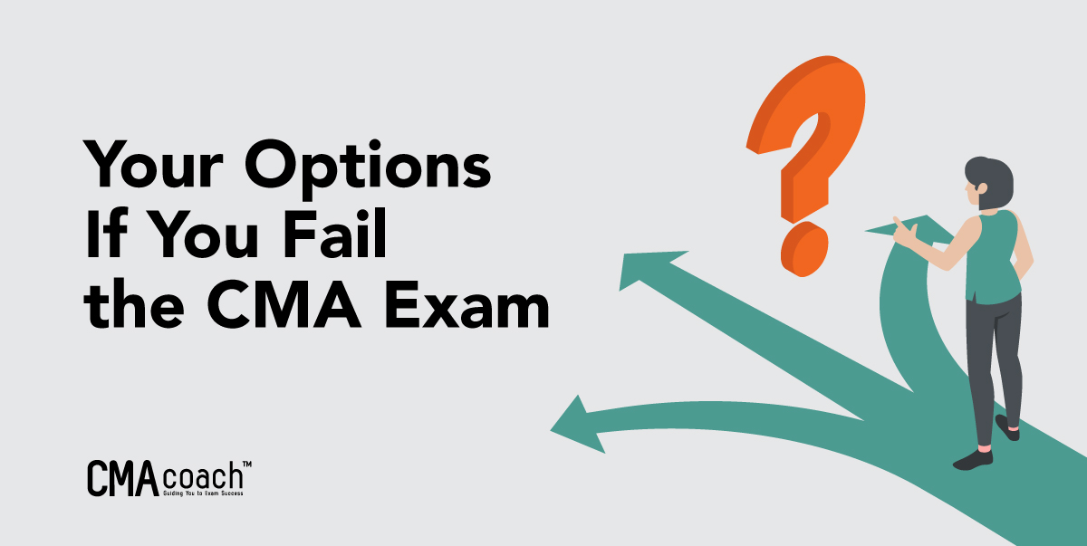 Your options if you fail the CMA exam