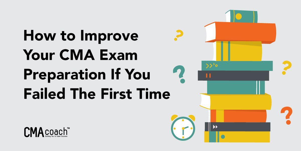 improve your cma exam preparation if you failed